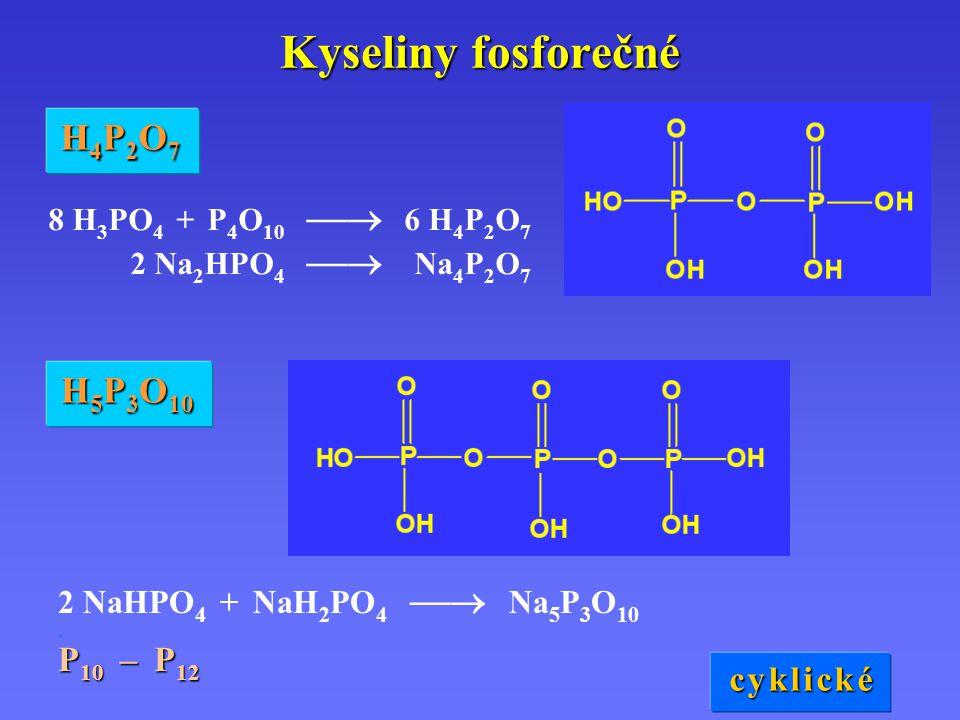 Kyseliny fosforečné 8 H 3 PO 4 + P 4 O 10  6 H 4 P 2 O 7 2 Na 2 HPO 4  Na 4 P 2 O 7 H4P2O7H4P2O7H4P2O7H4P2O7 H 5 P 3 O 10 2 NaHPO 4 + NaH 2 PO 4 
