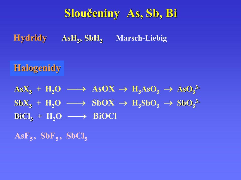 Sloučeniny As, Sb, Bi AsF 5, SbF 5, SbCl 5 AsX 3 AsO 3 3- AsX 3 + H 2 O  AsOX  H 3 AsO 3  AsO 3 3- SbX 3 SbO 3 3- SbX 3 + H 2 O  SbOX  H 3 SbO