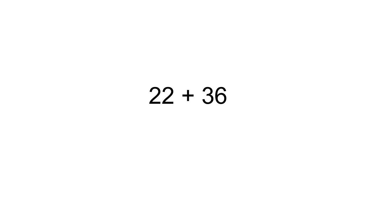 22 + 36