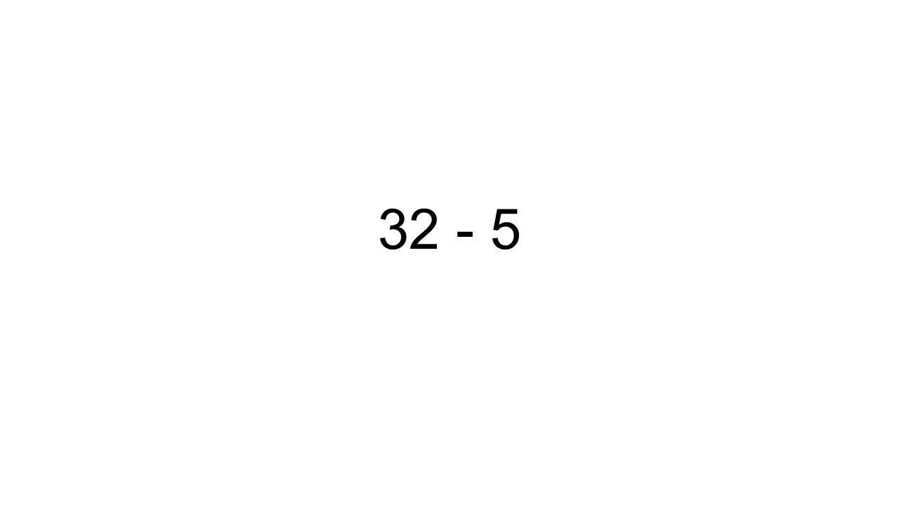 32 - 5