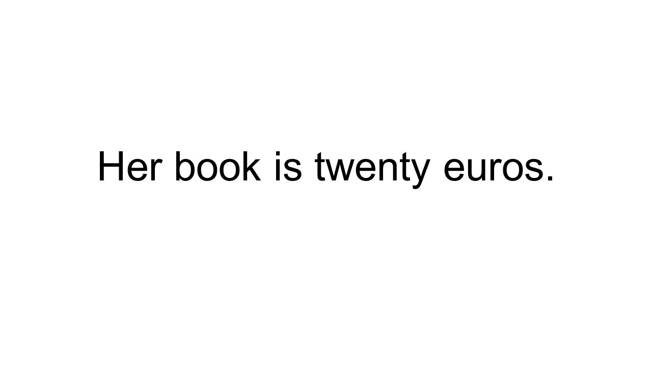 Her book is twenty euros.