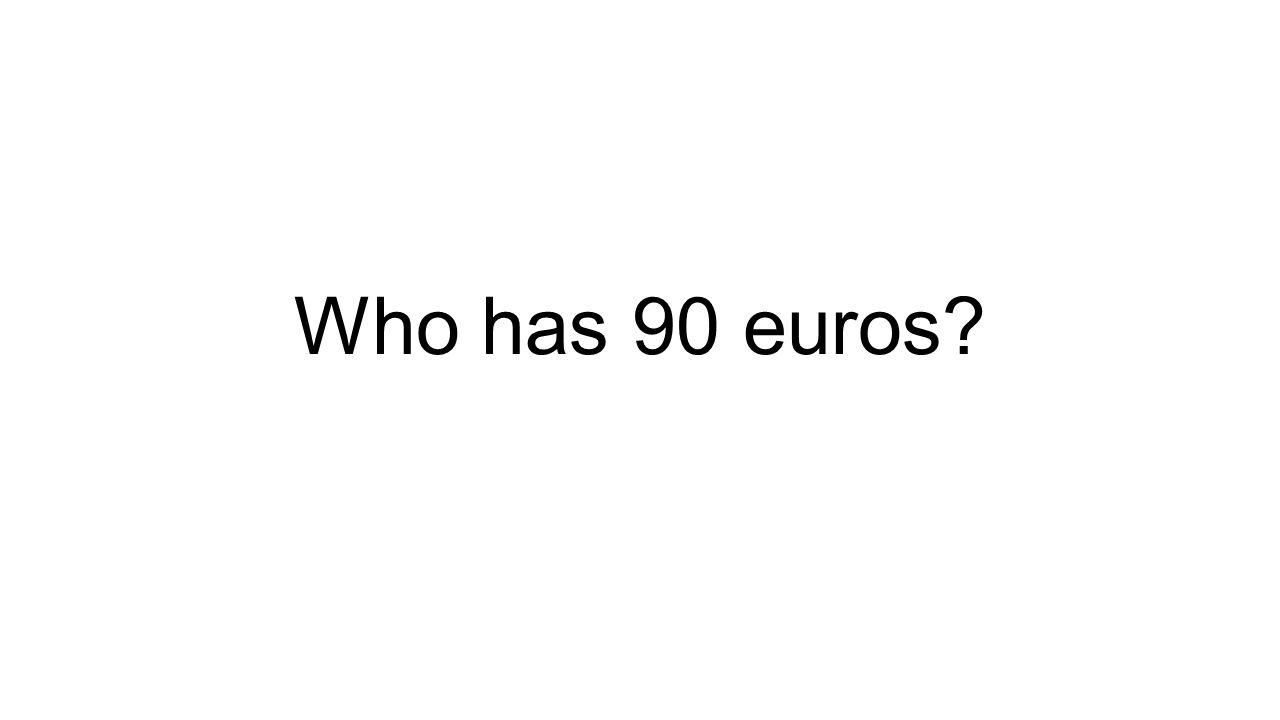 Who has 90 euros?