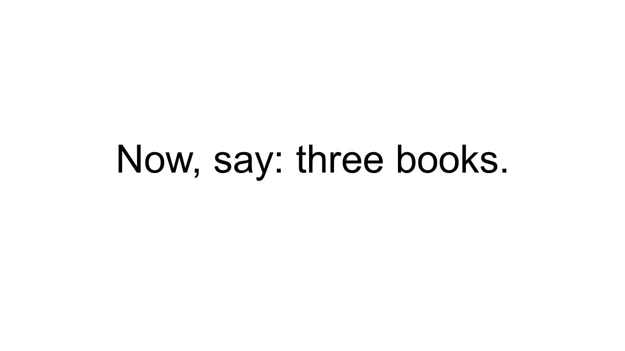 Now, say: three books.