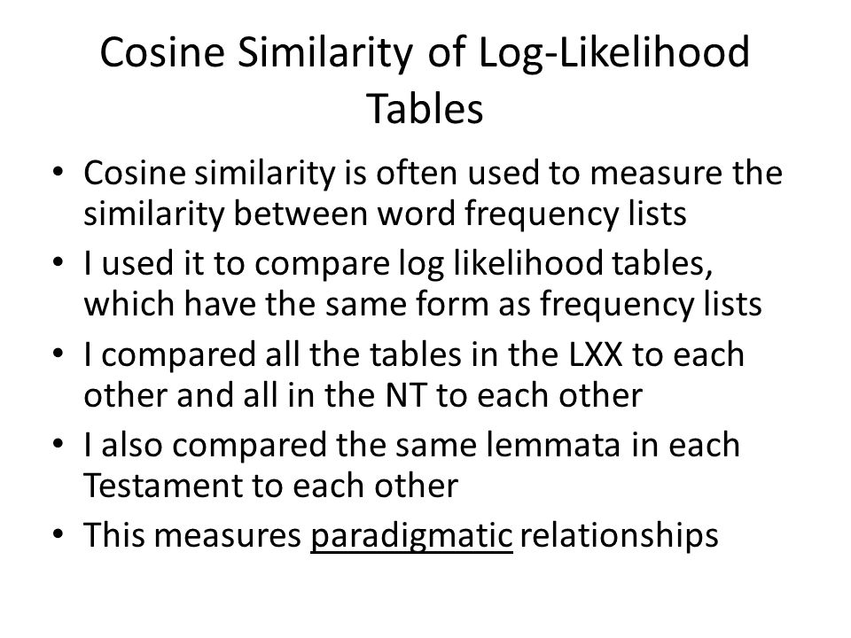 Cosine Similarity of Log-Likelihood Tables Cosine similarity is often used to measure the similarity between word frequency lists I used it to compare