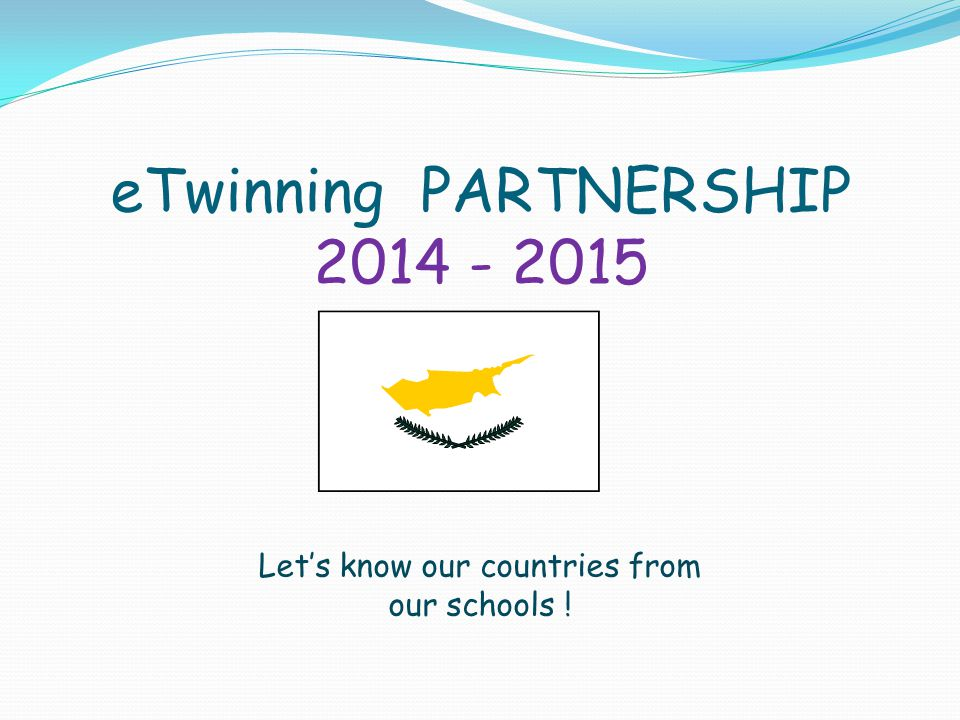 eTwinning PARTNERSHIP 2014 - 2015 Let's know our countries from our schools !
