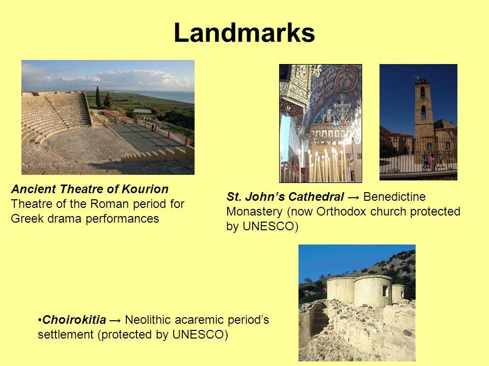 Landmarks Ancient Theatre of Kourion Theatre of the Roman period for Greek drama performances Choirokitia → Neolithic acaremic period's settlement (pr