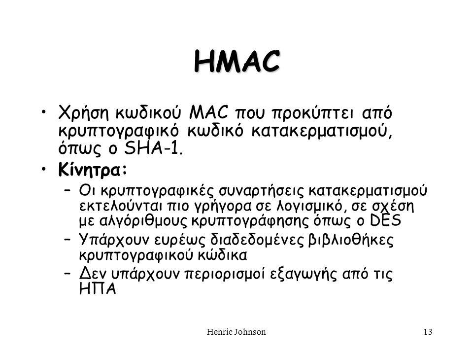 Henric Johnson13 HMAC Χρήση κωδικού MAC που προκύπτει από κρυπτογραφικό κωδικό κατακερματισμού, όπως ο SHA-1. Κίνητρα: –Οι κρυπτογραφικές συναρτήσεις