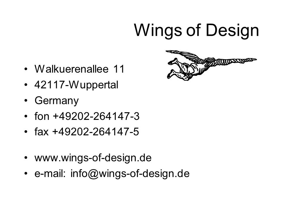 Wings of Design Walkuerenallee 11 42117-Wuppertal Germany fon +49202-264147-3 fax +49202-264147-5 www.wings-of-design.de e-mail: info@wings-of-design.