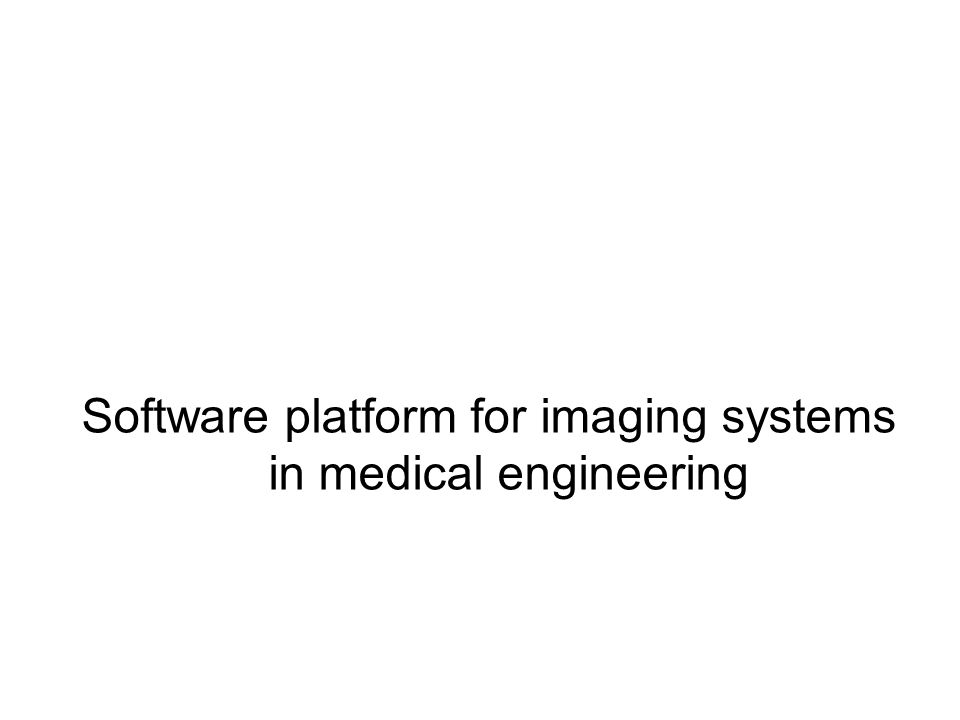 Software platform for imaging systems in medical engineering