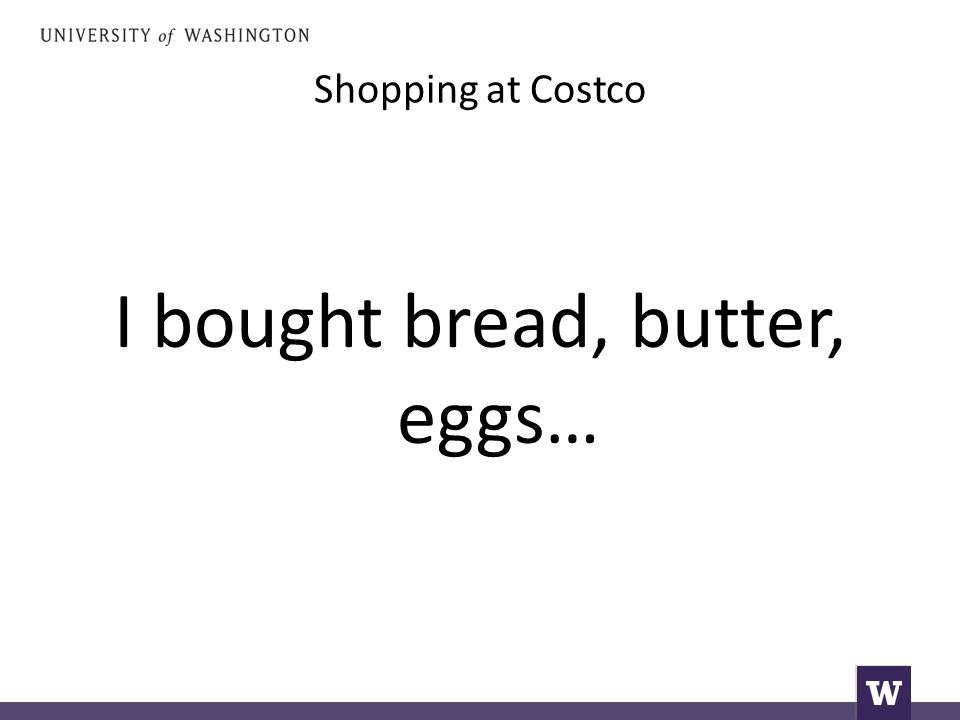 Shopping at Costco I bought bread, butter, eggs…