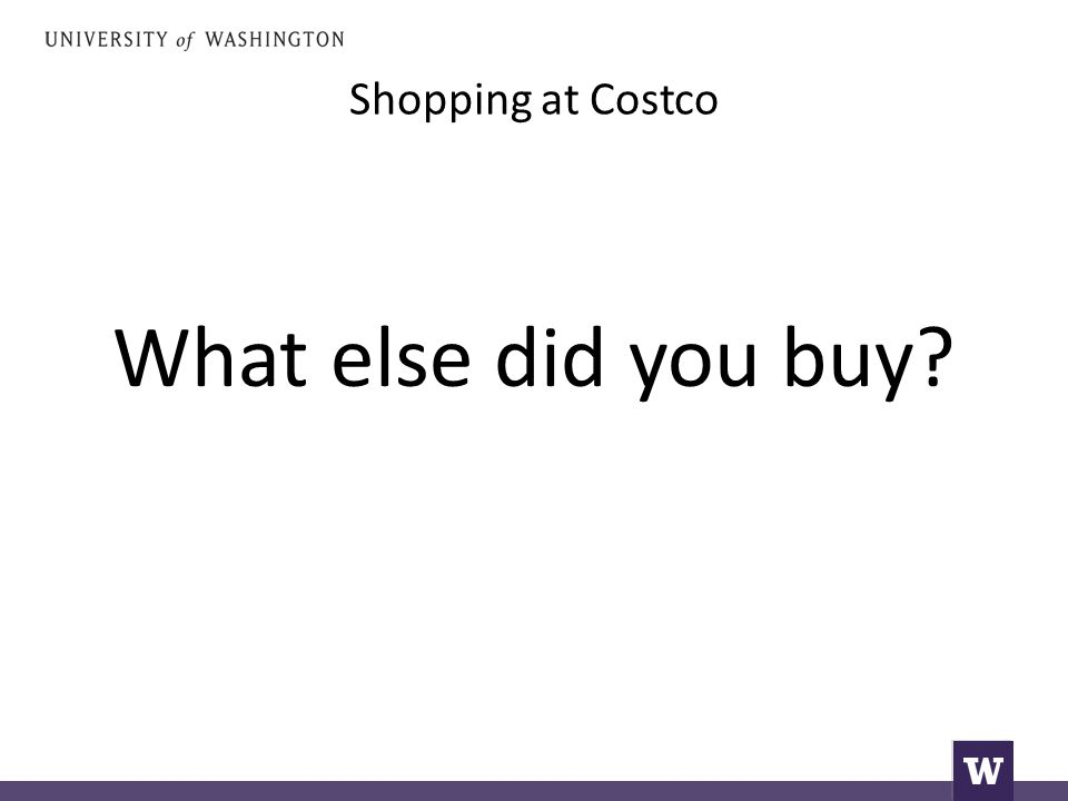 Shopping at Costco What else did you buy
