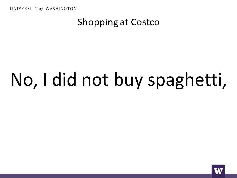 Shopping at Costco No, I did not buy spaghetti,