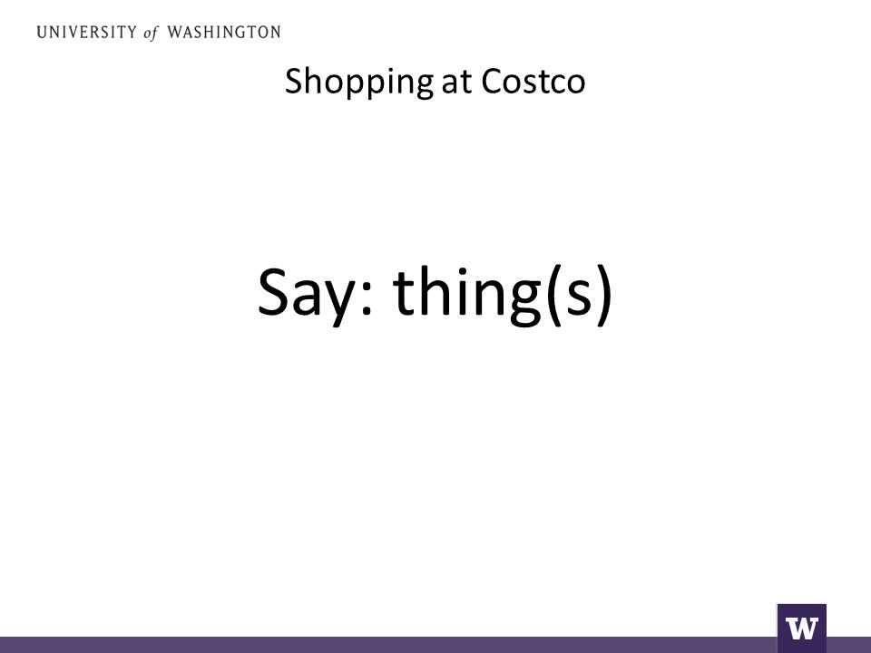 Shopping at Costco Say: thing(s)