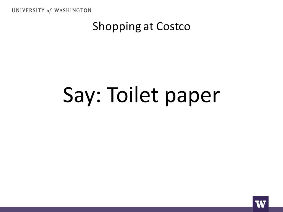 Shopping at Costco Say: Toilet paper