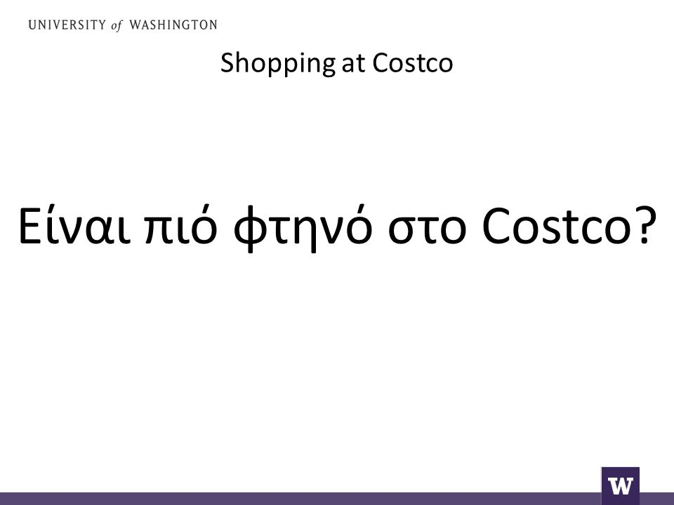 Shopping at Costco Yes, of course.