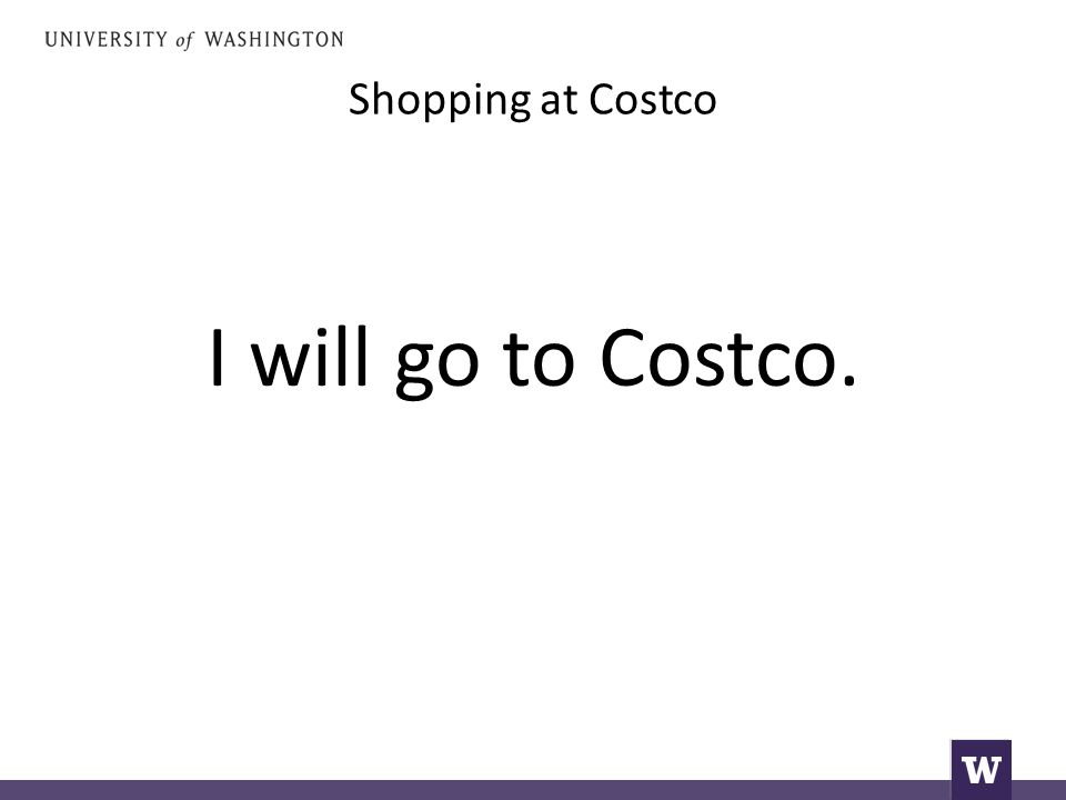 Shopping at Costco I will go to Costco.