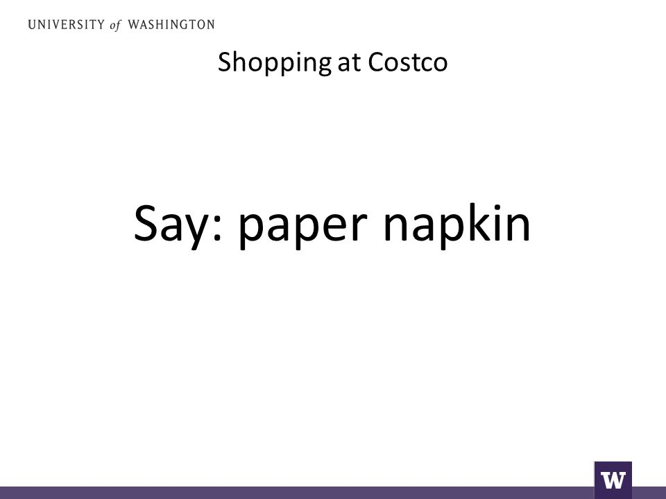 Shopping at Costco Say: paper napkin