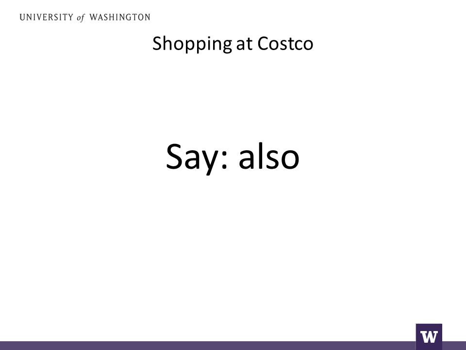 Shopping at Costco Say: also