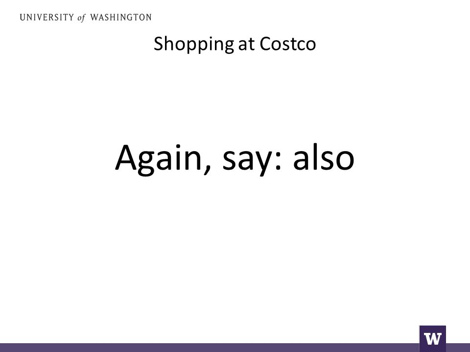 Shopping at Costco Again, say: also