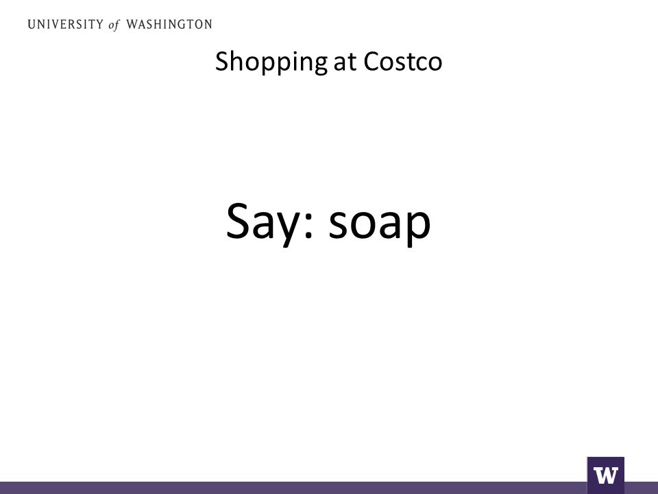 Shopping at Costco Say: soap
