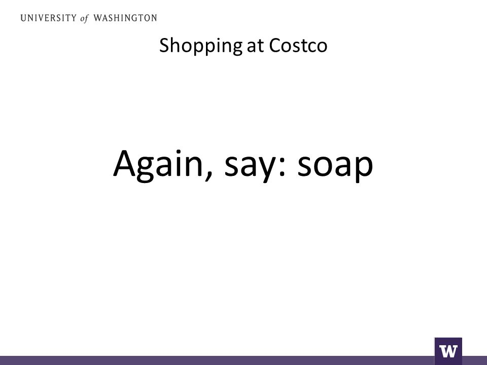 Shopping at Costco Again, say: soap