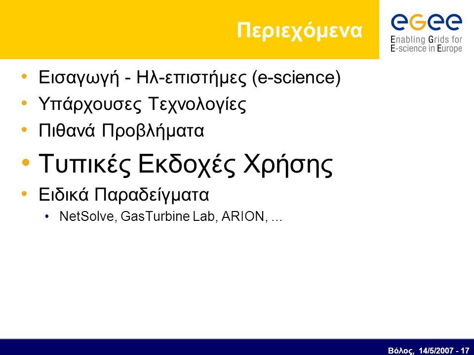 Βόλος, 14/5/2007 - 17 Περιεχόμενα Εισαγωγή - Ηλ-επιστήμες (e-science) Υπάρχουσες Τεχνολογίες Πιθανά Προβλήματα Τυπικές Εκδοχές Χρήσης Ειδικά Παραδείγμ