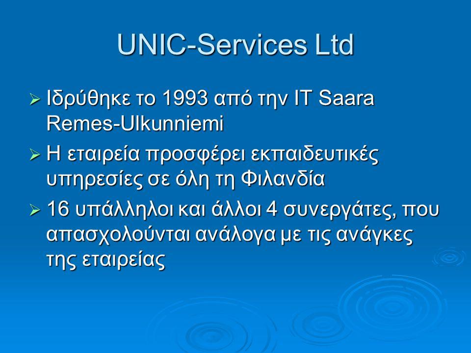 UNIC-Services Ltd  Ιδρύθηκε το 1993 από την IT Saara Remes-Ulkunniemi  Η εταιρεία προσφέρει εκπαιδευτικές υπηρεσίες σε όλη τη Φιλανδία  16 υπάλληλοι και άλλοι 4 συνεργάτες, που απασχολούνται ανάλογα με τις ανάγκες της εταιρείας