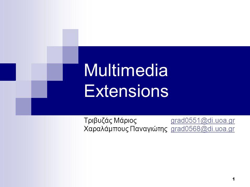 1 Multimedia Extensions Τριβυζάς Μάριος grad0551@di.uoa.grgrad0551@di.uoa.gr Χαραλάμπους Παναγιώτης grad0568@di.uoa.grgrad0568@di.uoa.gr