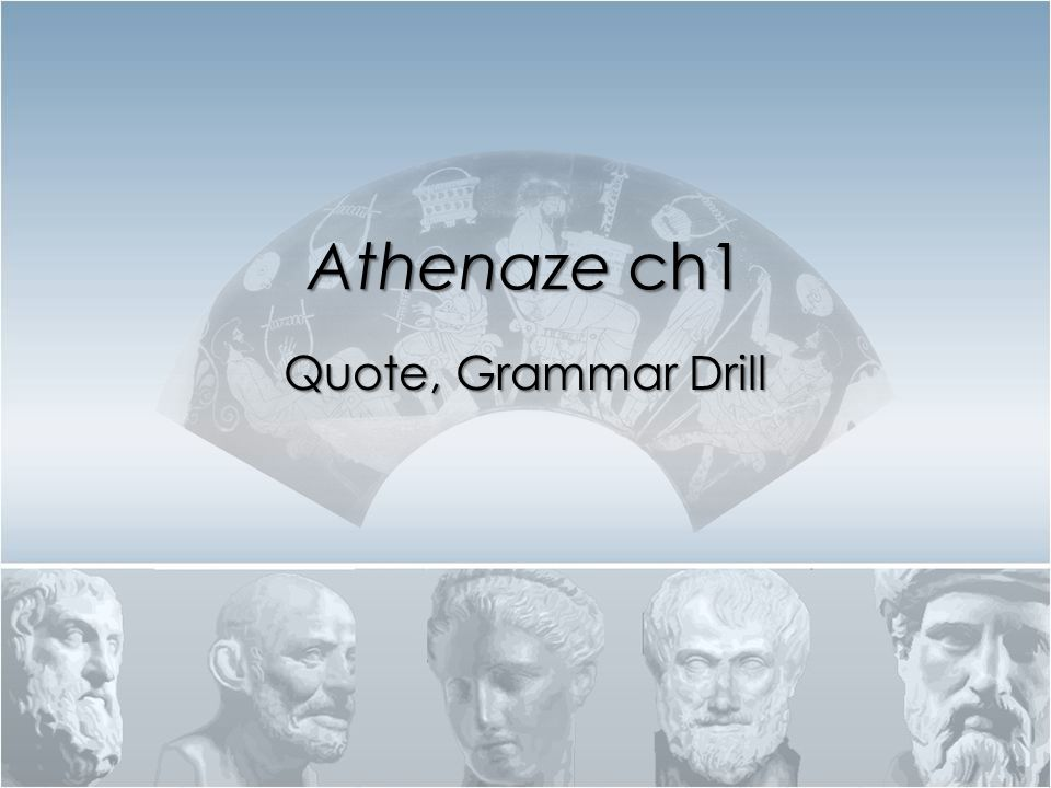 Athenaze ch1 Quote, Grammar Drill