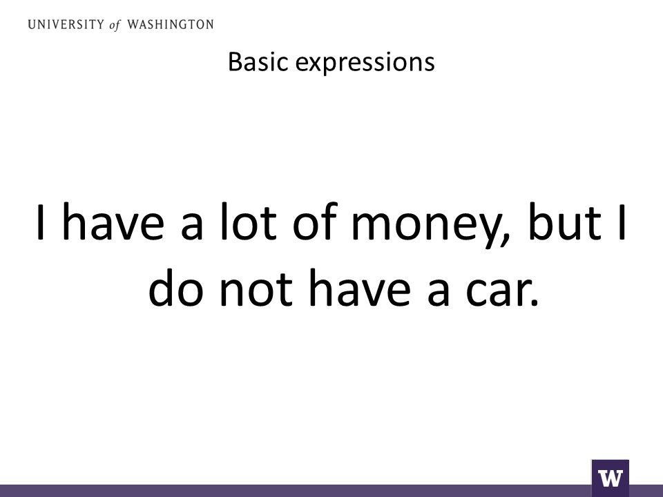 Basic expressions I have a lot of money, but I do not have a car.