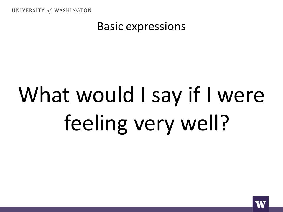 Basic expressions What would I say if I were feeling very well