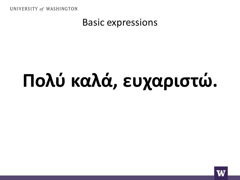 Basic expressions Πολύ καλά, ευχαριστώ.