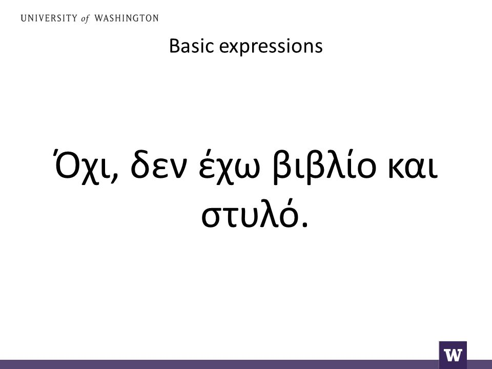 Basic expressions Όχι, δεν έχω βιβλίο και στυλό.