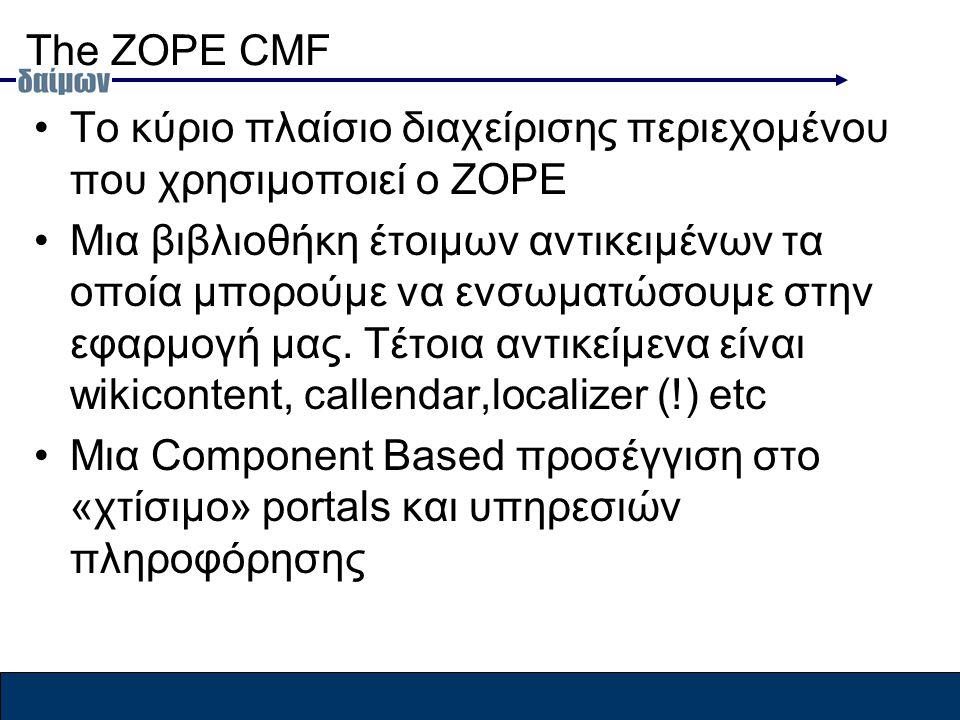 The ZOPE CMF Το κύριο πλαίσιο διαχείρισης περιεχομένου που χρησιμοποιεί ο ZOPE Μια βιβλιοθήκη έτοιμων αντικειμένων τα οποία μπορούμε να ενσωματώσουμε στην εφαρμογή μας.