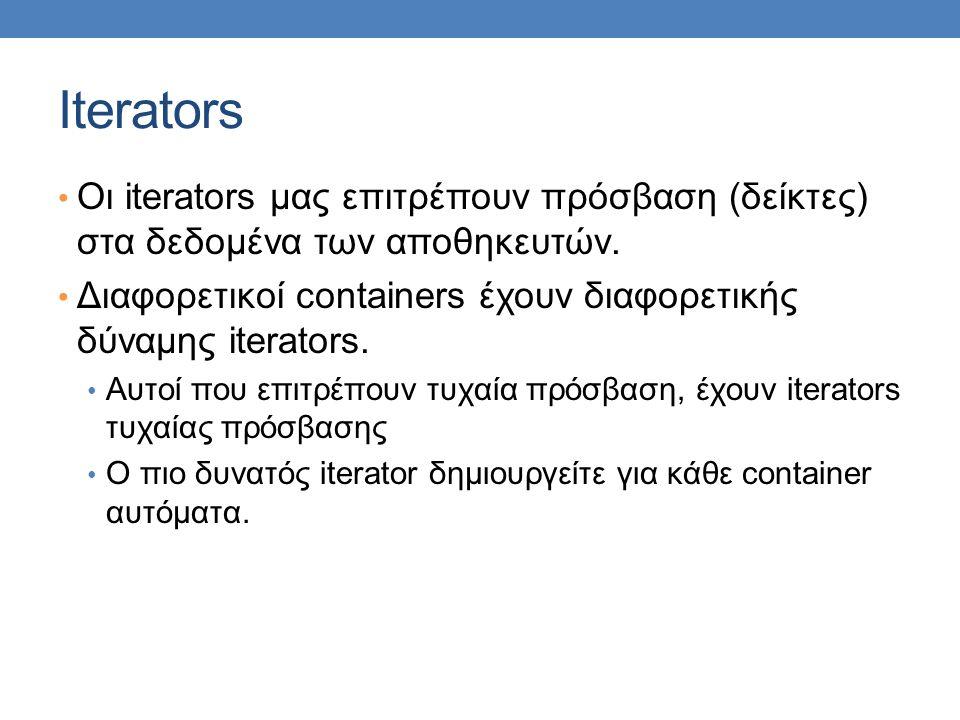 Iterators Oι iterators μας επιτρέπουν πρόσβαση (δείκτες) στα δεδομένα των αποθηκευτών.