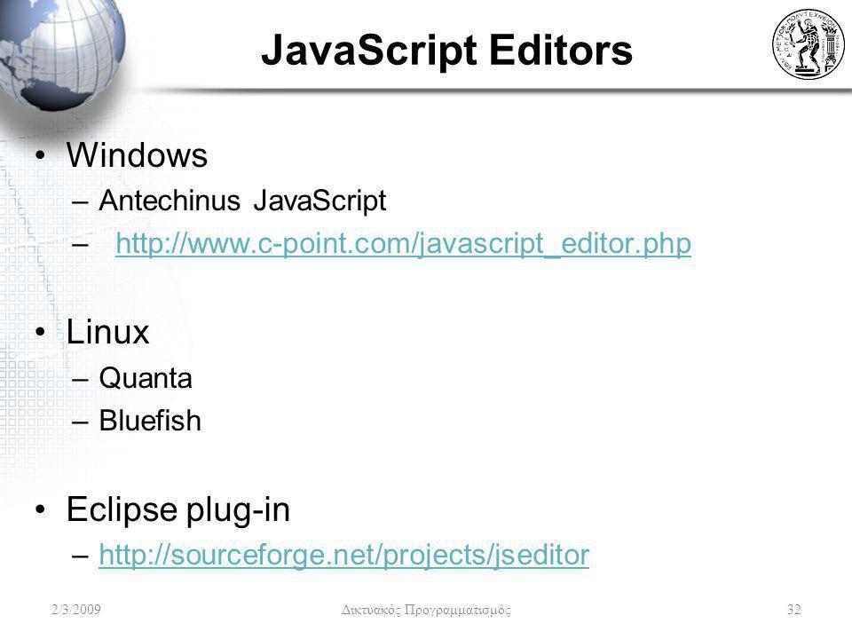 JavaScript Editors Windows –Antechinus JavaScript –http://www.c-point.com/javascript_editor.phphttp://www.c-point.com/javascript_editor.php Linux –Qua