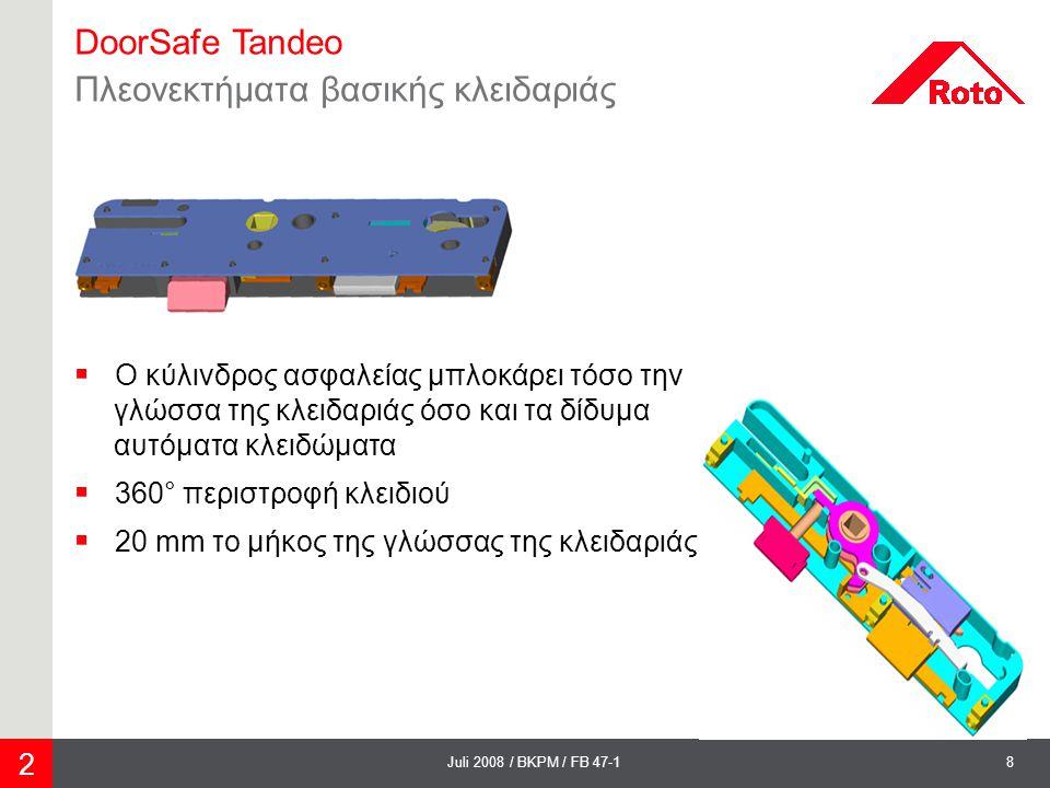 8Juli 2008 / BKPM / FB 47-1 DoorSafe Tandeo Πλεονεκτήματα βασικής κλειδαριάς  Ο κύλινδρος ασφαλείας μπλοκάρει τόσο την γλώσσα της κλειδαριάς όσο και