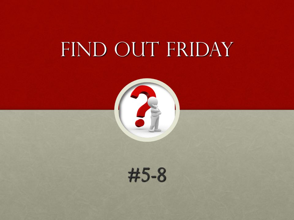 Find out friday #5-8