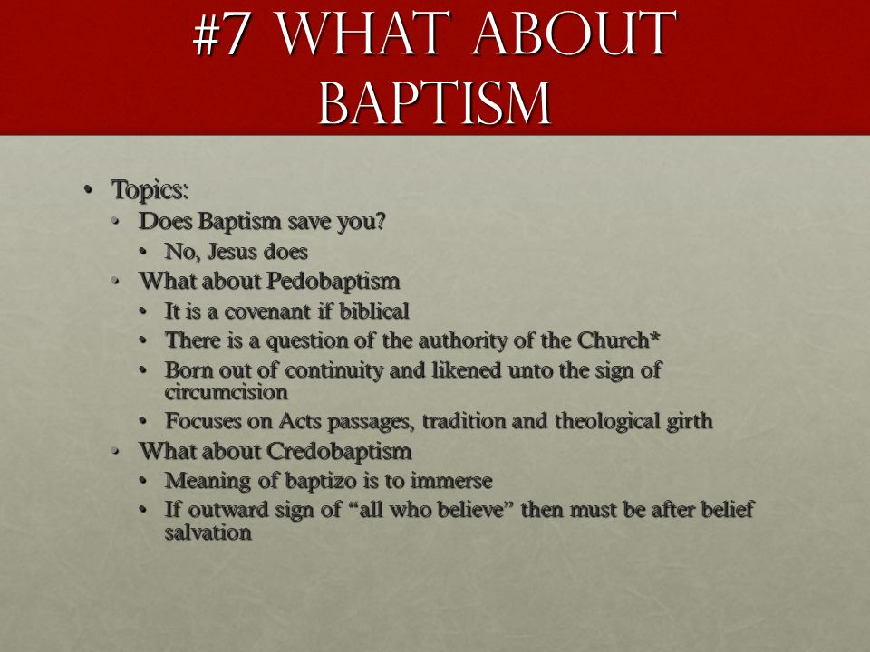 #7 What about Baptism Topics:Topics: Does Baptism save you Does Baptism save you.