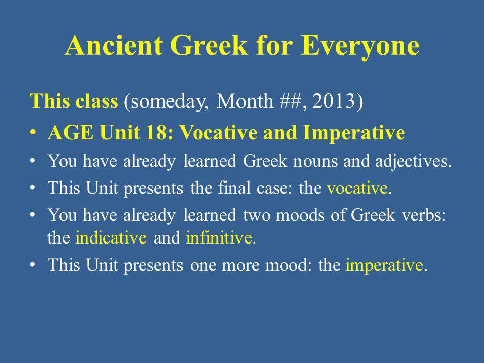 Elementary Greek The Imperative Mood The Master List of Greek Verb Endings summarizes the imperative this way: IMPERATIVE 2 nd person: same endings as (secondary) indicative – except 2 nd singular active : – ε or – θι – except weak/1 st aorist: 2 nd singular: – ον (active) – σαι (middle) 3 rd person: singular: – τω (active) – σθω (middle) plural: – ντων (active) – σθων (middle)