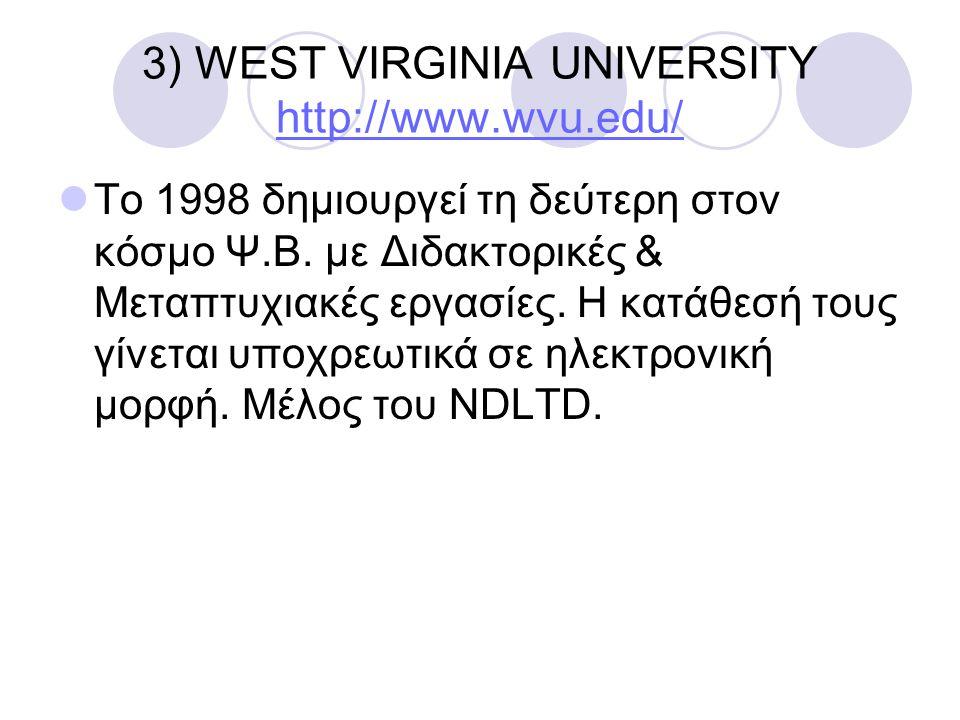 3) WEST VIRGINIA UNIVERSITY http://www.wvu.edu/ http://www.wvu.edu/ Το 1998 δημιουργεί τη δεύτερη στον κόσμο Ψ.Β. με Διδακτορικές & Μεταπτυχιακές εργα