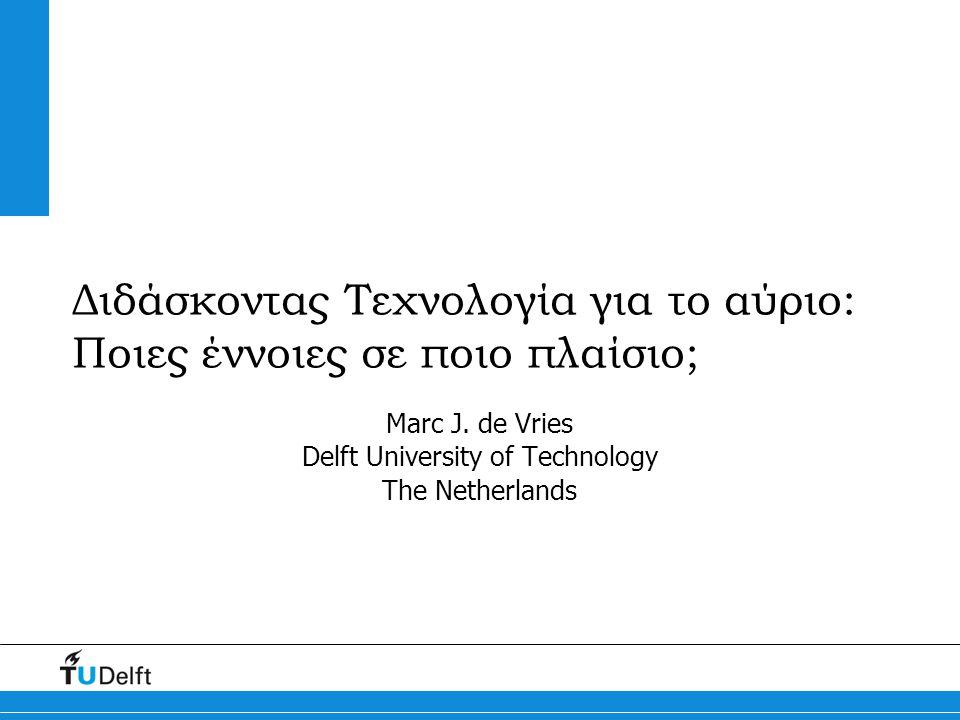 Διδάσκοντας Τεχνολογία για το αύριο: Ποιες έννοιες σε ποιο πλαίσιο; Marc J.