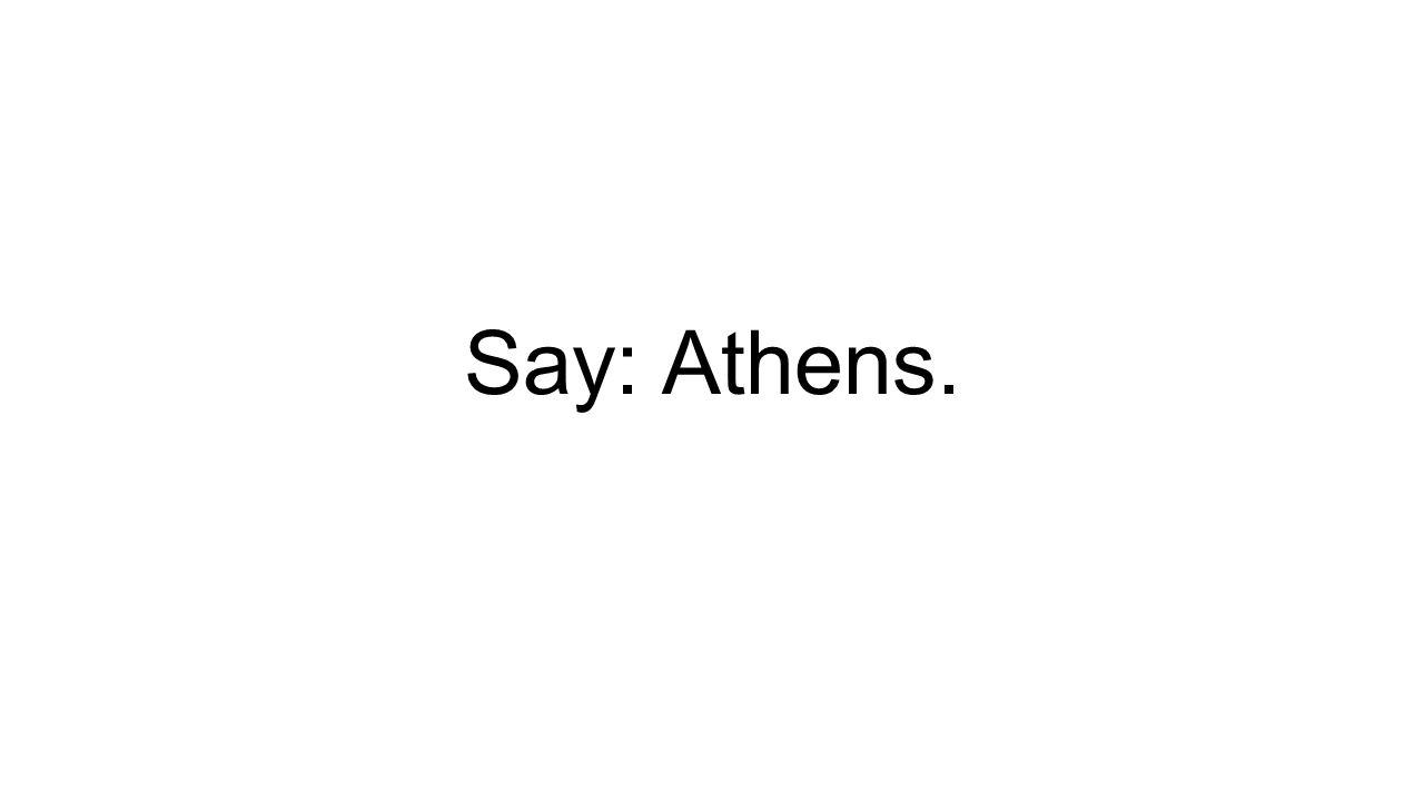 Say: Athens.