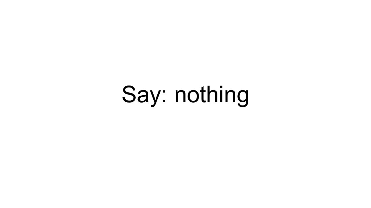 Say: nothing