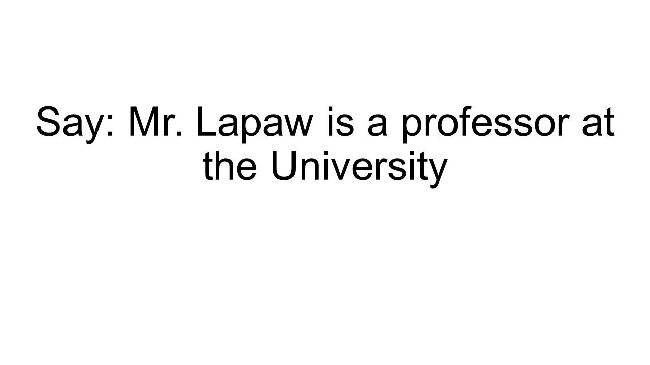 Say: Mr. Lapaw is a professor at the University