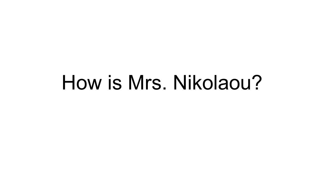 How is Mrs. Nikolaou