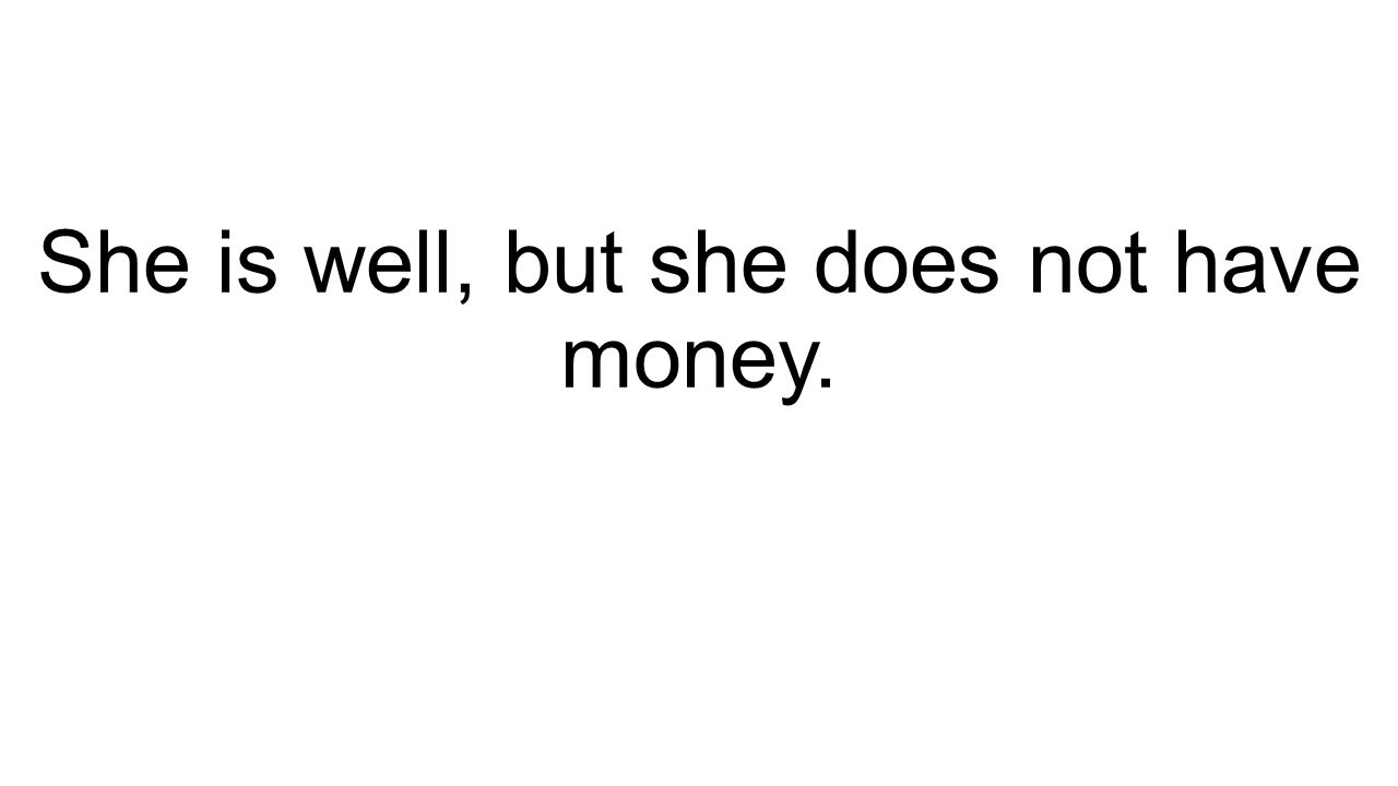 She is well, but she does not have money.