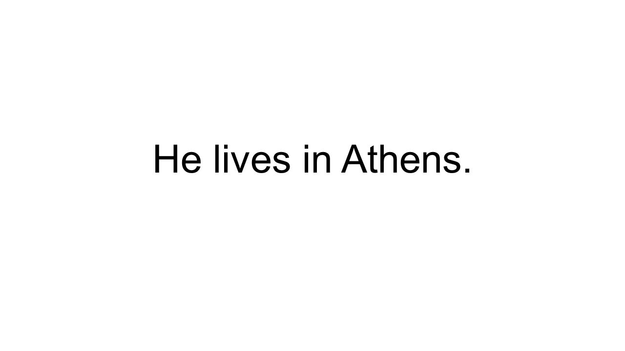He lives in Athens.