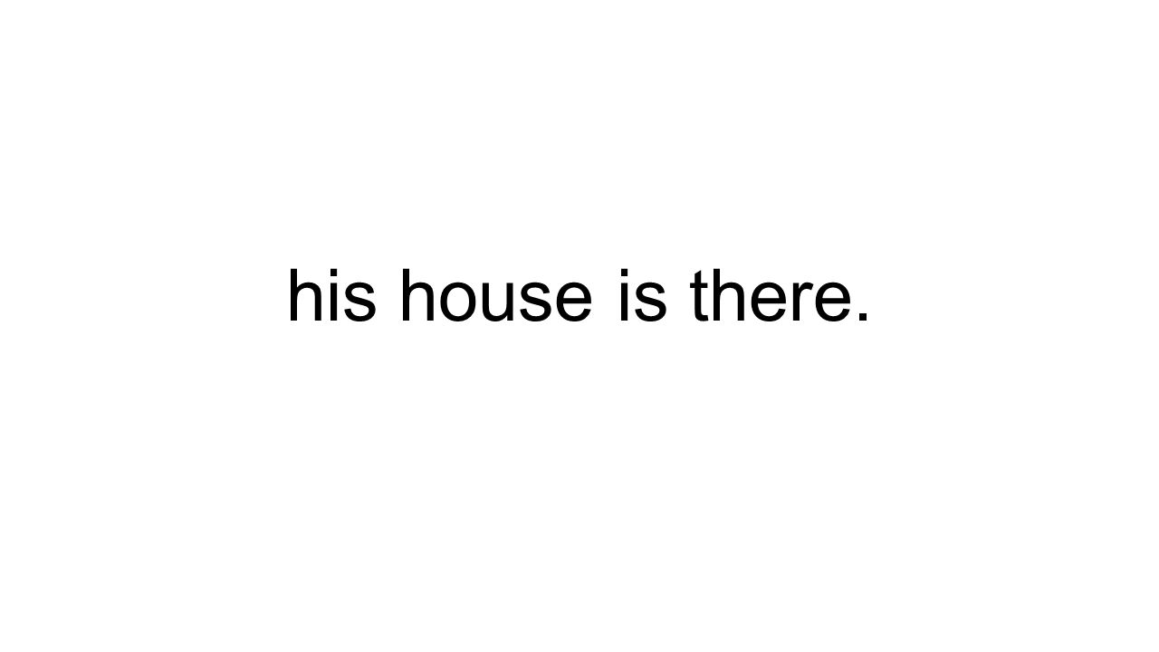 his house is there.
