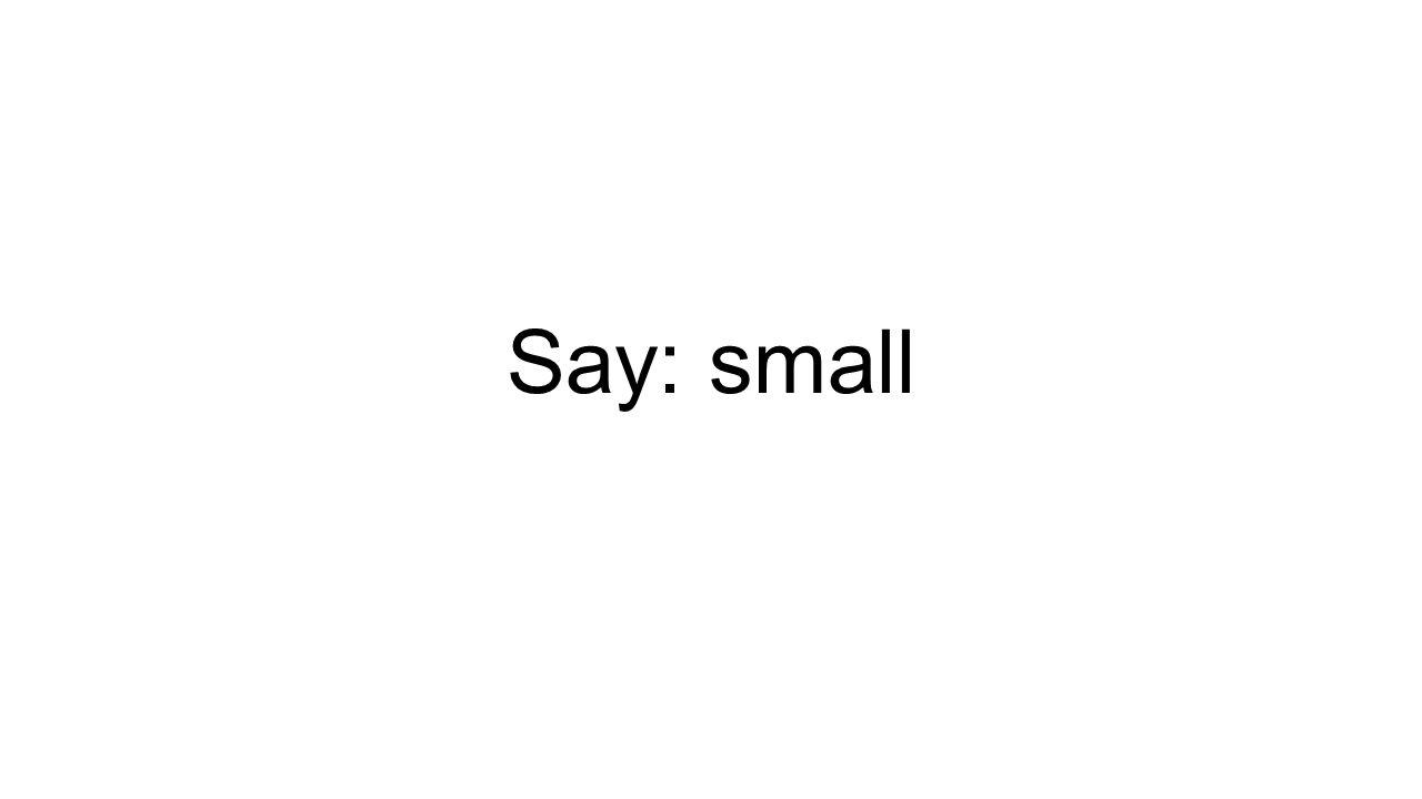 Say: small